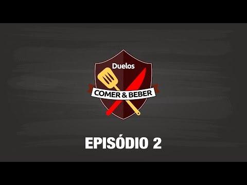 Duelos Comer & Beber – Episódio 2