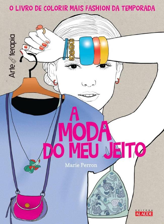 Livro colorir - A Moda do Meu Jeito - Editora Alaúde
