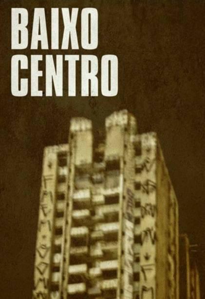 Baixo Centro: dirigido por Ewerton Belico e Samuel Marotta