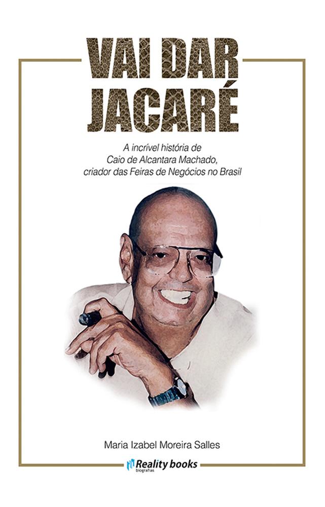 Capa da biografia de Caio de Alcântara Machado com título Vai Dar Jacaré e foto do homem sorrindo para a câmera.