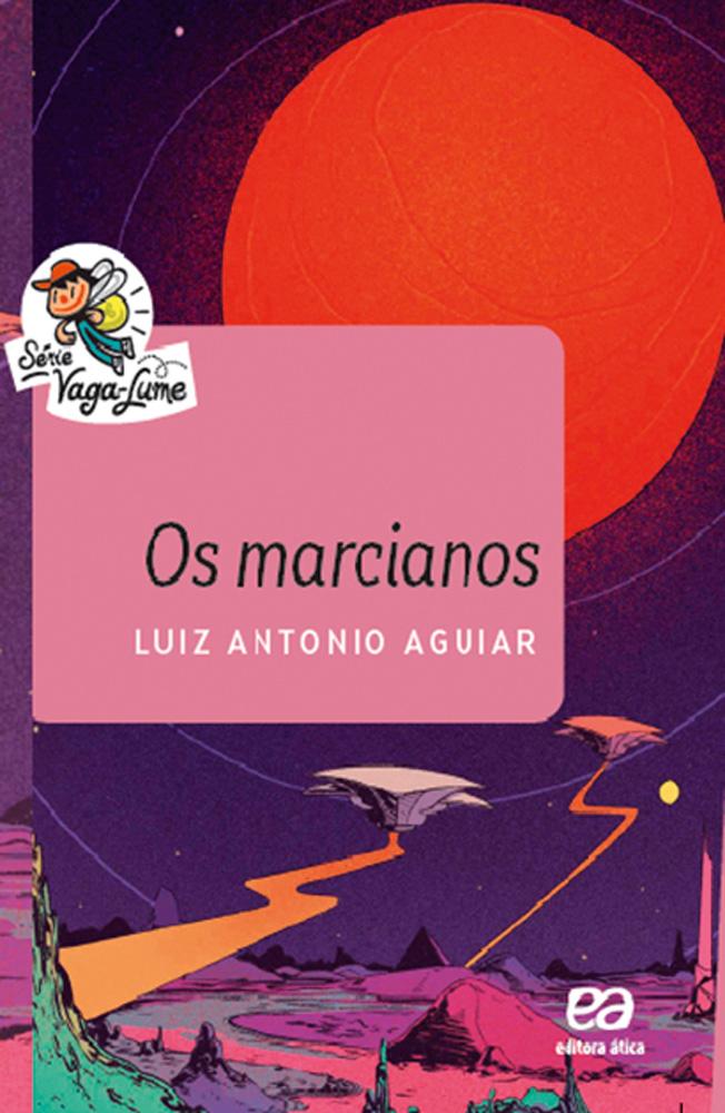 Capa do livro Os Marcianos. Há ilustrações no planeta vermelho com algumas montanhas e naves espaciais, além do título e do nome do autor Luiz Antonio Aguiar